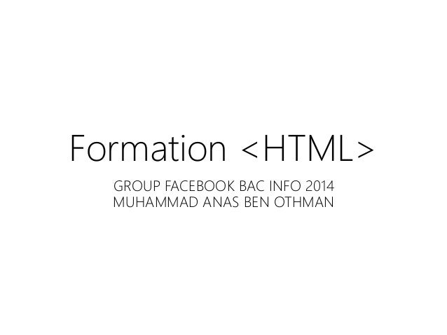 Formation <HTML> GROUP FACEBOOK BAC INFO 2014 MUHAMMAD ANAS BEN OTHMAN