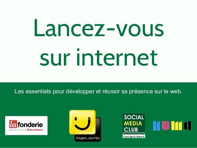 Lancez-vous  sur internet  Les essentiels pour développer et réussir sa présence sur le web.