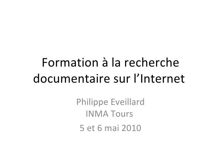 Formation à la recherche documentaire sur l'Internet  Philippe Eveillard INMA Tours  5 et 6 mai 2010