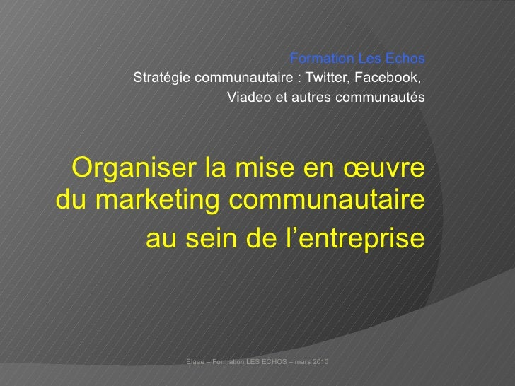 Formation Les Echos Stratégie communautaire : Twitter, Facebook,  Viadeo et autres communautés Organiser la mise en œuvre ...