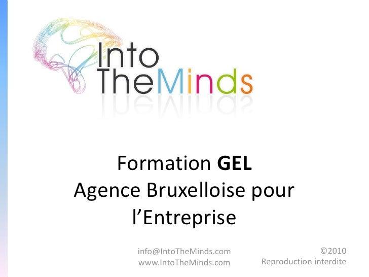 Formation GELAgence Bruxelloise pour     l'Entreprise      info@IntoTheMinds.com                  ©2010      www.IntoTheMi...