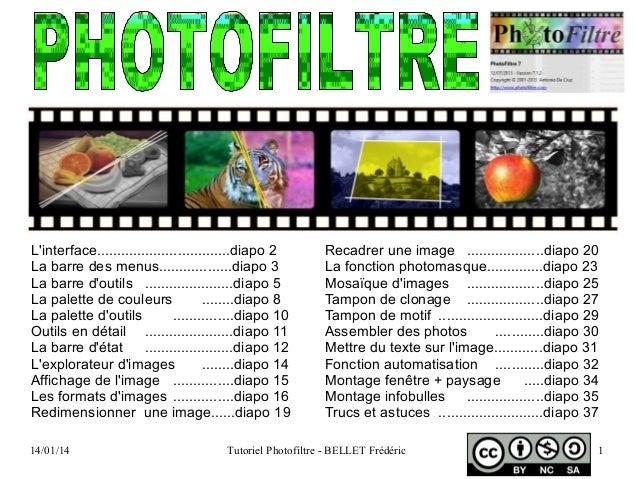 14/01/14 Tutoriel Photofiltre - BELLET Frédéric 1 L'interface.................................diapo 2 La barre des menus.....