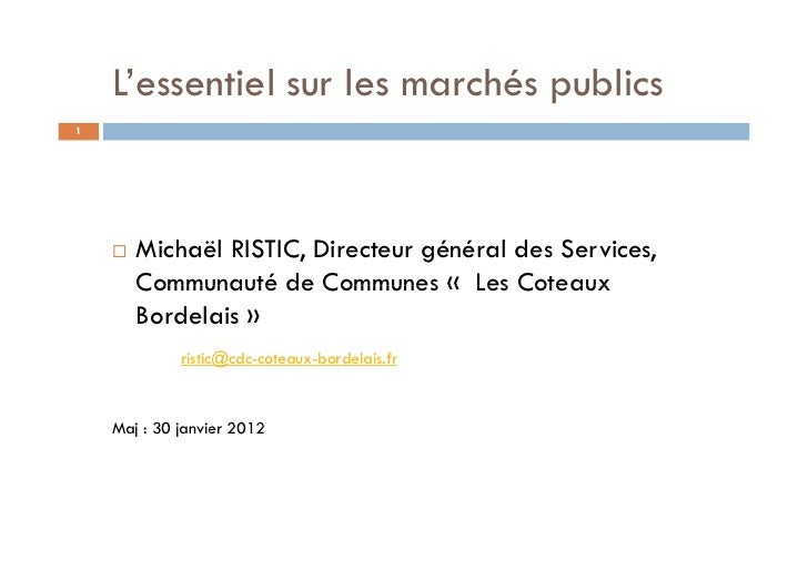 L'essentiel sur les marchés publics1       Michaël RISTIC, Directeur général des Services,       Communauté de Communes « ...
