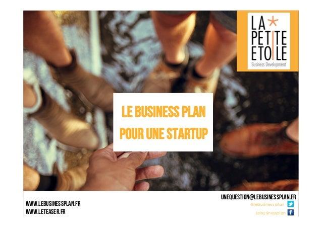 * unequestion@lEBUSINESSPLAN.FR @lebusiness plan eee Lebusinessplan eee www.lebusinessplan.fr www.LETEASER.FR LE BUSINESS ...