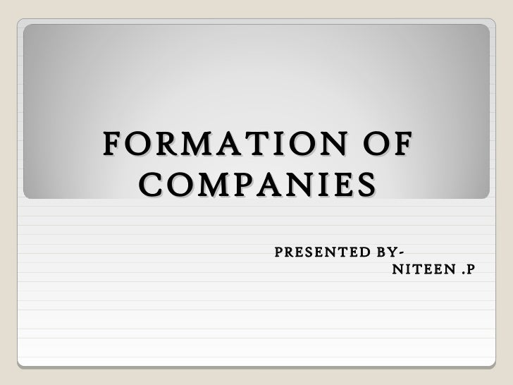 FORMATION OF COMPANIES      PRESENTED BY-                 NITEEN .P