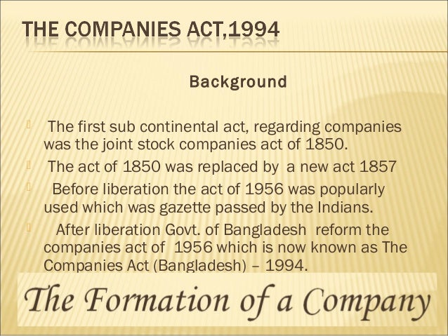 Background  The first sub continental act, regarding companies was the joint stock companies act of 1850.  The act of 18...