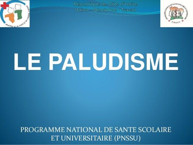 LE PALUDISME PROGRAMME NATIONAL DE SANTE SCOLAIRE ET UNIVERSITAIRE (PNSSU)