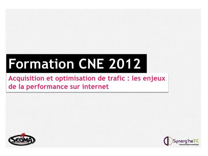 Formation CNE 2012Acquisition et optimisation de trafic : les enjeuxde la performance sur internet