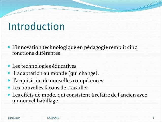 Introduction  L'innovation technologique en pédagogie remplit cinq fonctions différentes  Les technologies éducatives  ...