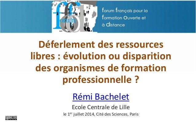 Déferlement des ressources libres : évolution ou disparition des organismes de formation professionnelle ? Rémi Bachelet E...