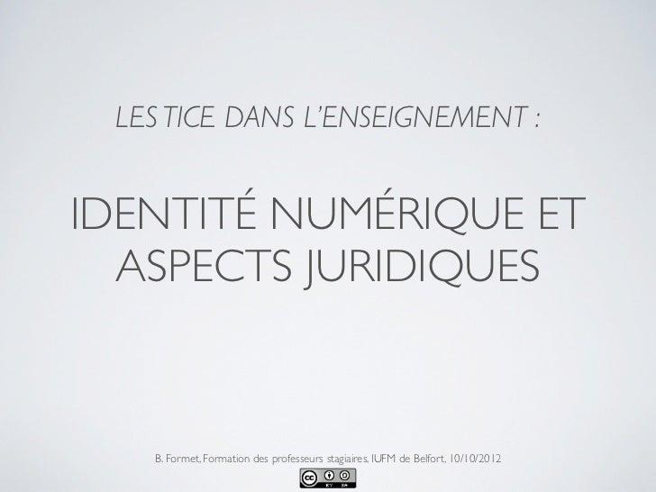 LES TICE DANS L'ENSEIGNEMENT :IDENTITÉ NUMÉRIQUE ET  ASPECTS JURIDIQUES   B. Formet, Formation des professeurs stagiaires,...