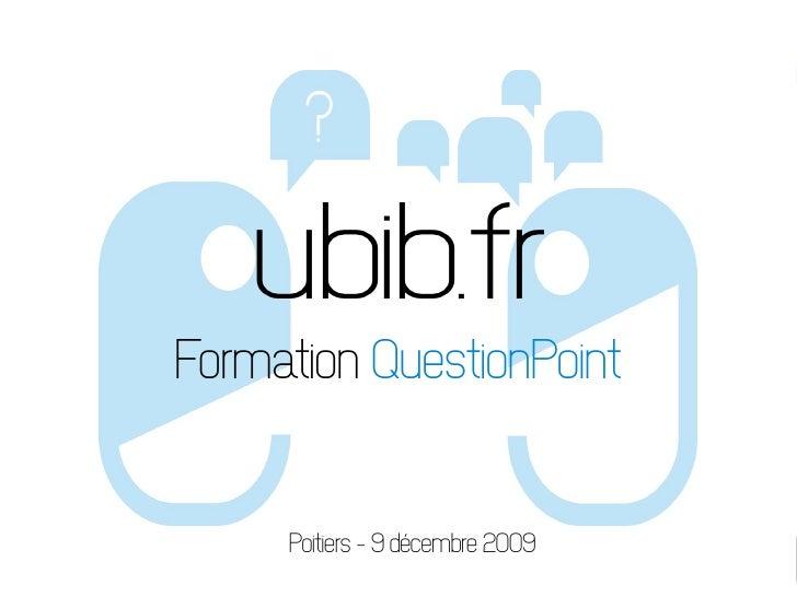 ubib.fr Formation QuestionPoint        Poitiers – 9 décembre 2009