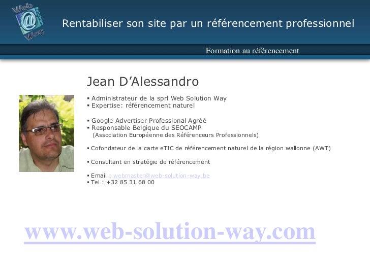 Rentabiliser son site par un référencement professionnel<br />Formation au référencement<br />Jean D'Alessandro<br /><ul><...