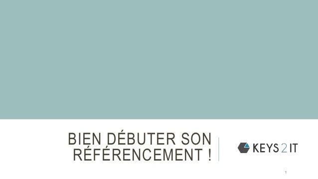 BIEN DÉBUTER SON RÉFÉRENCEMENT ! 1