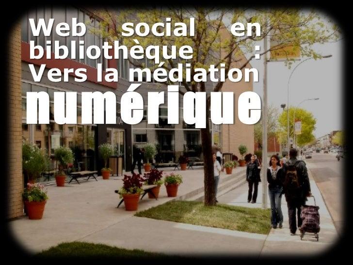 Web social en bibliothèque : Vers la médiation<br />numérique<br />