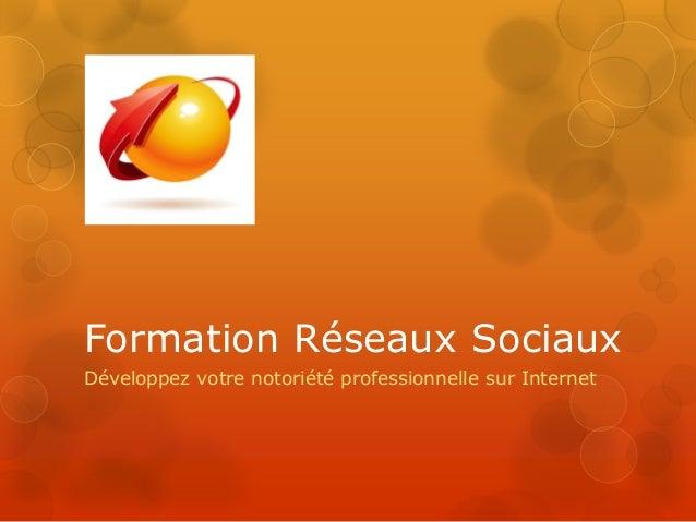 Formation Réseaux SociauxDéveloppez votre notoriété professionnelle sur Internet