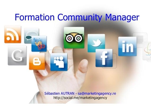 Formation Community ManagerSébastien AUTRAN - sa@marketingagency.rehttp://social.me/marketingagency