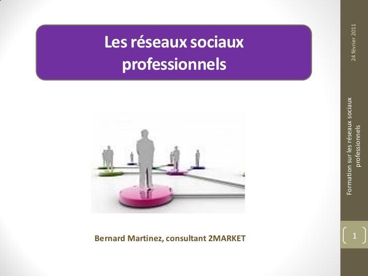 24 février 2011  Les réseaux sociaux    professionnels                                       Formation sur les réseaux soc...