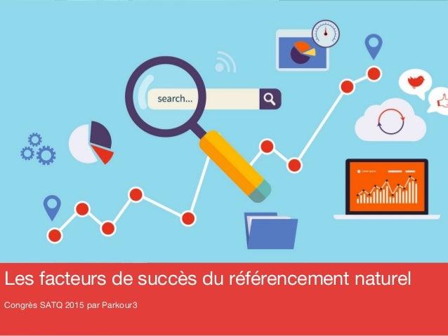 Les facteurs de succès du référencement naturel Congrès SATQ 2015 par Parkour3