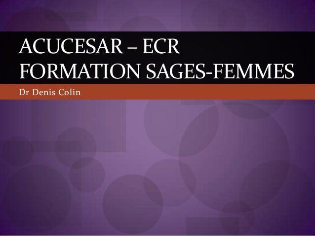 Dr Denis Colin ACUCESAR – ECR FORMATION SAGES-FEMMES