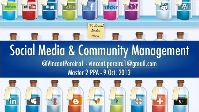 Social Media & Community Management @VincentPereira1 - vincent.pereira1@gmail.com Master 2 PPA - 9 Oct. 2013