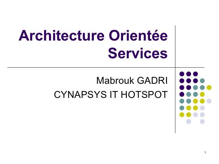 Architecture Orientée Services Mabrouk GADRI CYNAPSYS IT HOTSPOT
