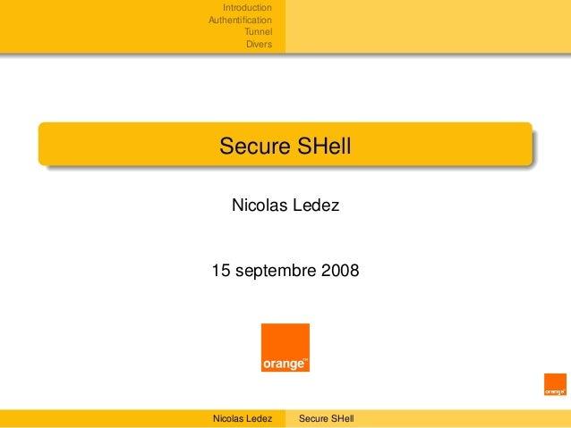 IntroductionAuthentification         Tunnel         Divers  Secure SHell     Nicolas Ledez15 septembre 2008 Nicolas Ledez  ...