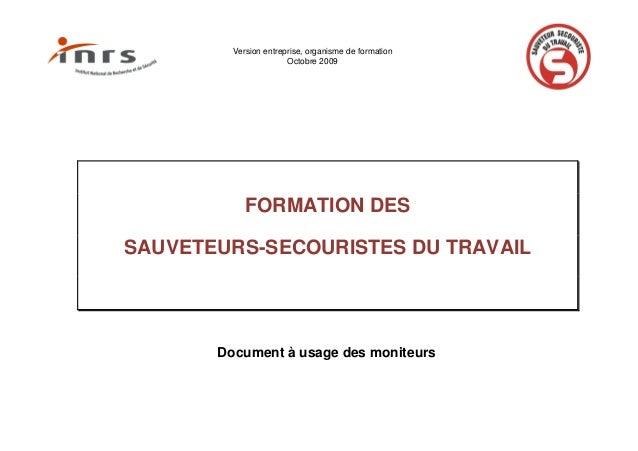Version entreprise, organisme de formation Octobre 2009 FORMATION DES SAUVETEURS-SECOURISTES DU TRAVAIL Document à usage d...
