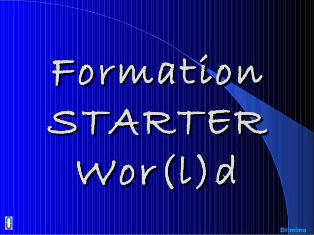 FormationFormation STARTERSTARTER Wor(l)dWor(l)d Drimimo