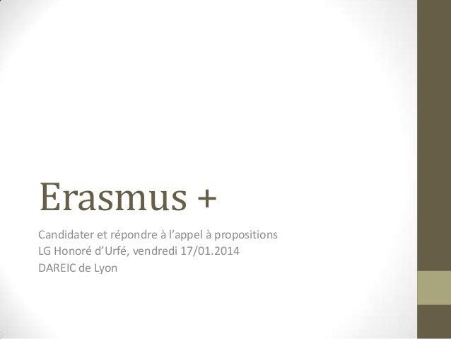 Erasmus + Candidater et répondre à l'appel à propositions LG Honoré d'Urfé, vendredi 17/01.2014 DAREIC de Lyon