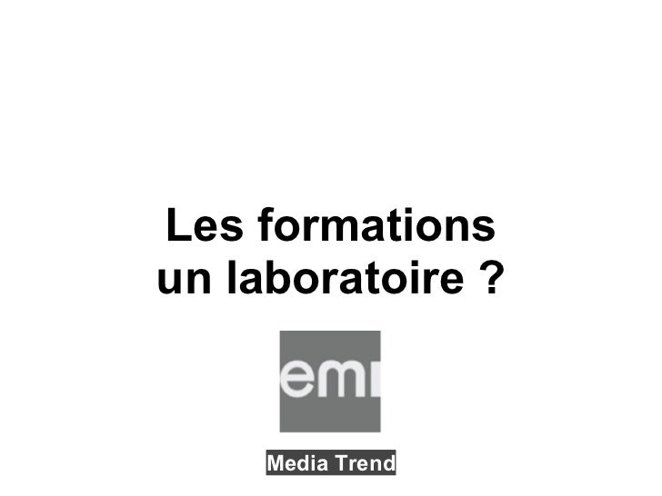 Les formationsun laboratoire ?     Media Trend