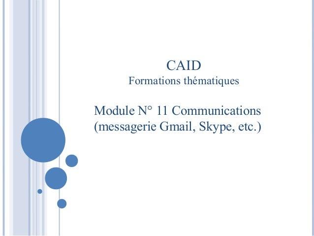 CAID  Formations thématiques  Module N° 11 Communications  (messagerie Gmail, Skype, etc.)