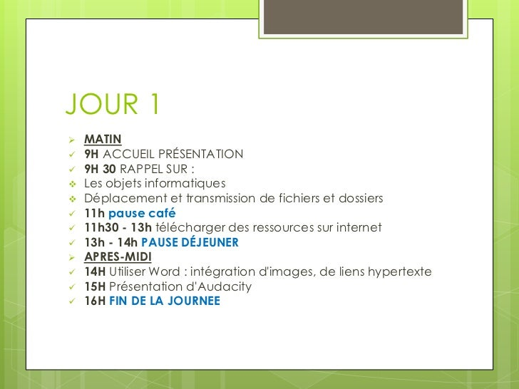 JOUR 1   MATIN   9H ACCUEIL PRÉSENTATION   9H 30 RAPPEL SUR :   Les objets informatiques   Déplacement et transmissio...