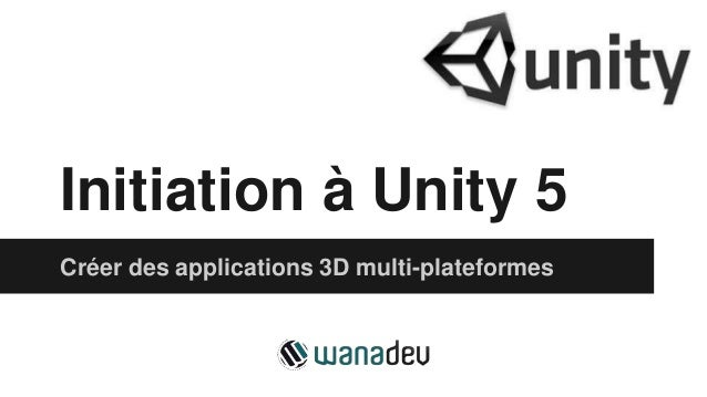 Initiation à Unity 5 Créer des applications 3D multi-plateformes