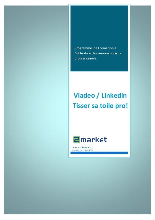 Programme de Formation à l'utilisation des réseaux sociaux professionnels. Viadeo / Linkedin Tisser sa toile pro! Bernard ...