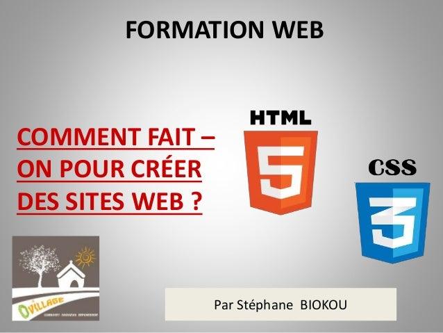 FORMATION WEB  COMMENT FAIT –  ON POUR CRÉER  DES SITES WEB ?  Par Stéphane BIOKOU