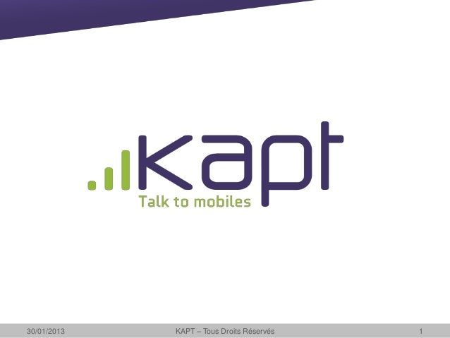 30/01/2013   KAPT – Tous Droits Réservés   1