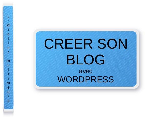 CREER SON  BLOG  avec  WORDPRESS  L'@telier  multimédia