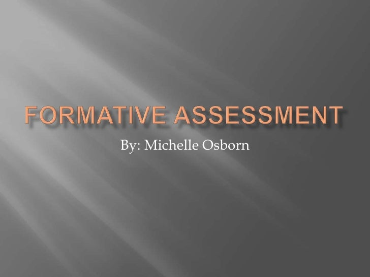 Formative Assessment<br />By: Michelle Osborn<br />