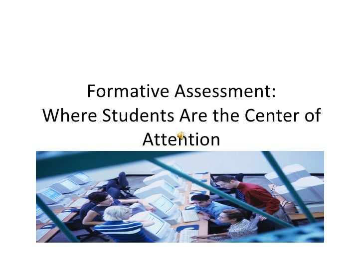 Formative Assessment:Where Students Are the Center of          Attention