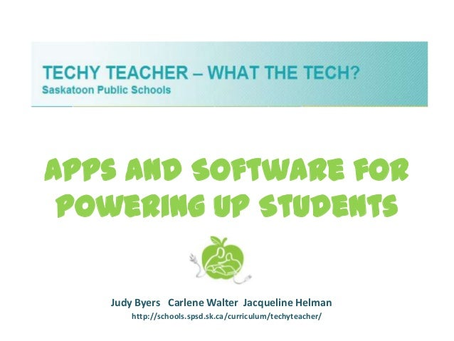 Apps and Software for Powering Up Students   Judy Byers Carlene Walter Jacqueline Helman       http://schools.spsd.sk.ca/c...