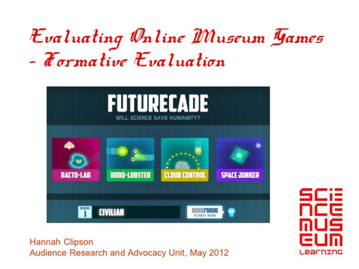 Evaluating Online Museum Games– Formative EvaluationHannah ClipsonAudience Research and Advocacy Unit, May 2012