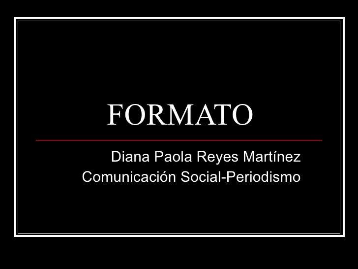 FORMATO Diana Paola Reyes Martínez Comunicación Social-Periodismo