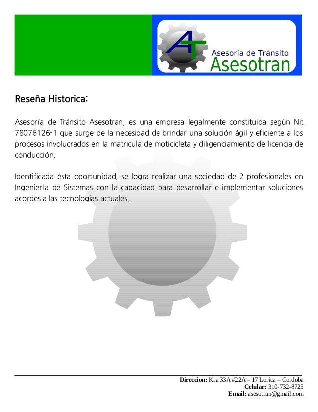 Reseña Historica:Asesoría de Tránsito Asesotran, es una empresa legalmente constituida según Nit78076126-1 que surge de la...