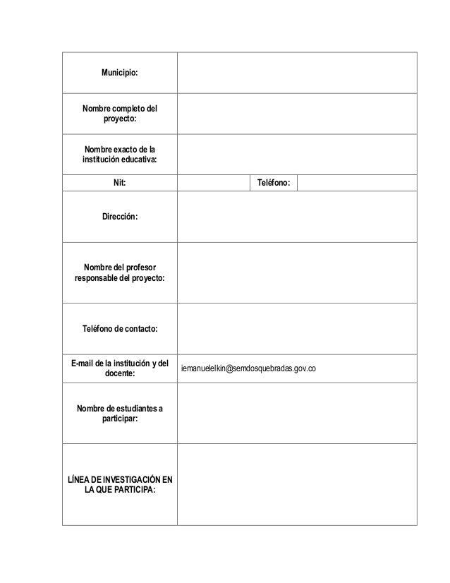 Municipio: Nombre completo del proyecto: Nombre exacto de la institución educativa: Nit: Teléfono: Dirección: Nombre del p...