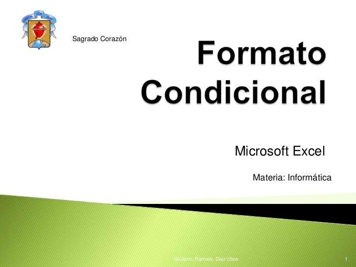 Formato Condicional<br />Microsoft Excel<br />Giuliano, Ramells, DiazUboe<br />1<br />Sagrado Corazón<br />Materia: Inform...
