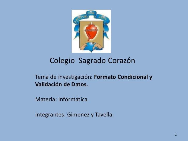 Colegio  Sagrado Corazón <br />Tema de investigación: Formato Condicional y Validación de Datos.<br />Materia: Informática...