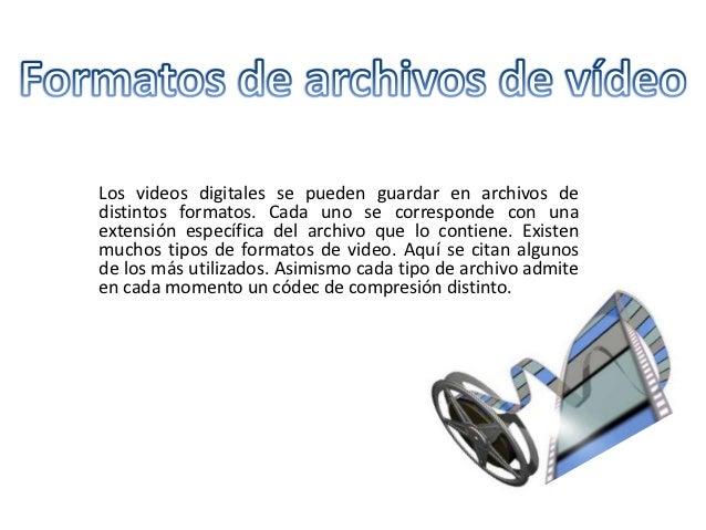 Los videos digitales se pueden guardar en archivos dedistintos formatos. Cada uno se corresponde con unaextensión específi...