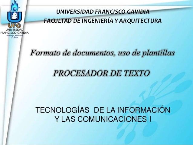 UNIVERSIDAD FRANCISCO GAVIDIA   FACULTAD DE INGENIERÍA Y ARQUITECTURAFormato de documentos, uso de plantillas      PROCESA...
