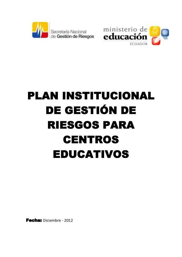 PLAN INSTITUCIONAL  DE GESTIÓN DE   RIESGOS PARA     CENTROS    EDUCATIVOSFecha: Diciembre - 2012